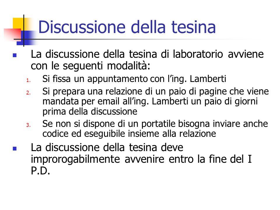 Discussione della tesina La discussione della tesina di laboratorio avviene con le seguenti modalità: 1. Si fissa un appuntamento con l'ing. Lamberti