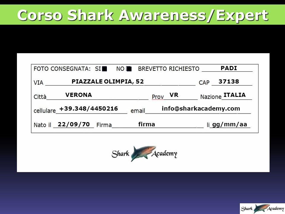 Corso Shark Awareness/Expert PADI PIAZZALE OLIMPIA, 5237138 VERONAVRITALIA +39.348/4450216info@sharkacademy.com 22/09/70firmagg/mm/aa