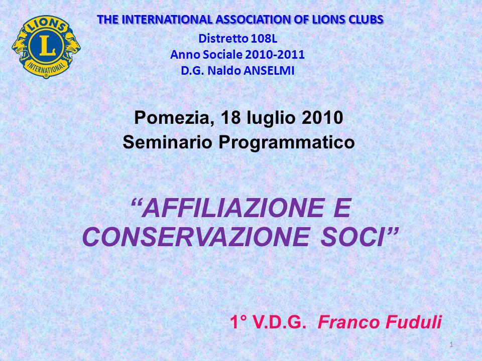 THE INTERNATIONAL ASSOCIATION OF LIONS CLUBS THE INTERNATIONAL ASSOCIATION OF LIONS CLUBS Distretto 108L Anno Sociale 2010-2011 D.G.