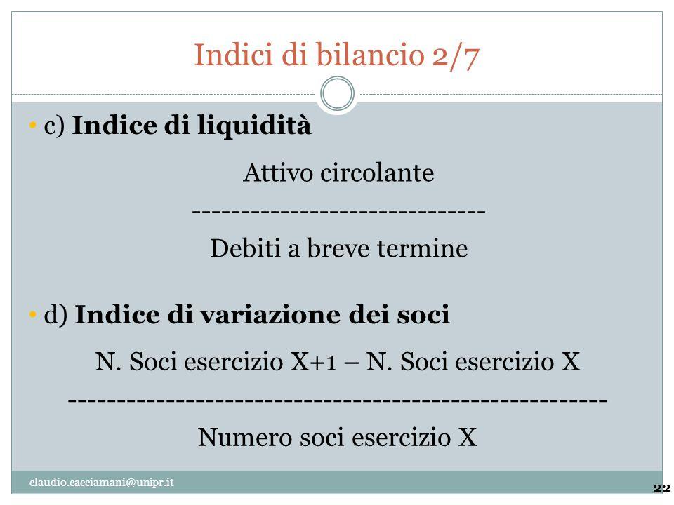 Indici di bilancio 2/7 22 Attivo circolante ------------------------------ Debiti a breve termine c) Indice di liquidità N. Soci esercizio X+1 – N. So