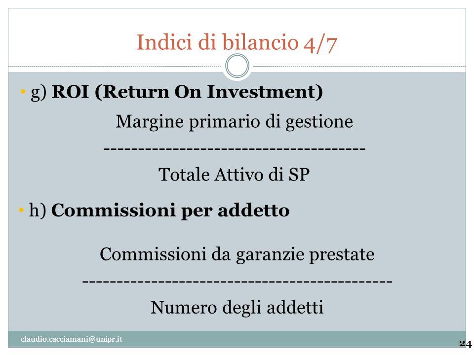 Indici di bilancio 4/7 24 Margine primario di gestione -------------------------------------- Totale Attivo di SP g) ROI (Return On Investment) Commis
