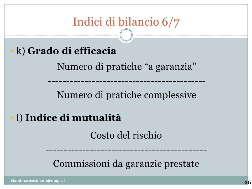 """Indici di bilancio 6/7 26 Numero di pratiche """"a garanzia"""" ------------------------------------------- Numero di pratiche complessive k) Grado di effic"""