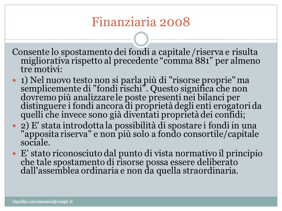 """Finanziaria 2008 claudio.cacciamani@unipr.it Consente lo spostamento dei fondi a capitale /riserva e risulta migliorativa rispetto al precedente """"comm"""