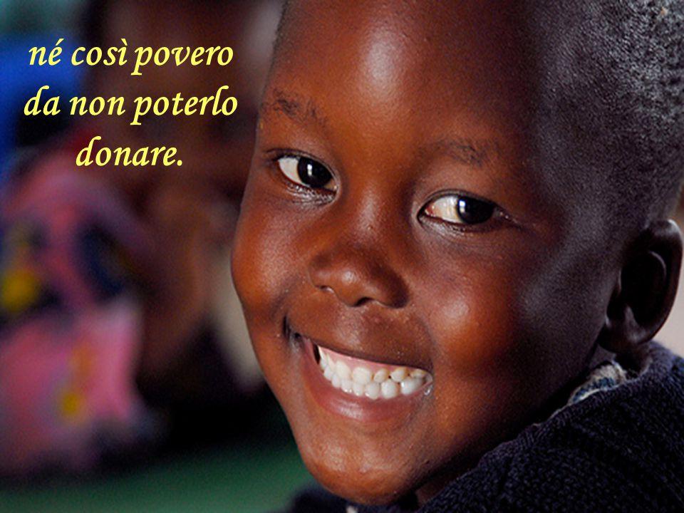 né così povero da non poterlo donare.