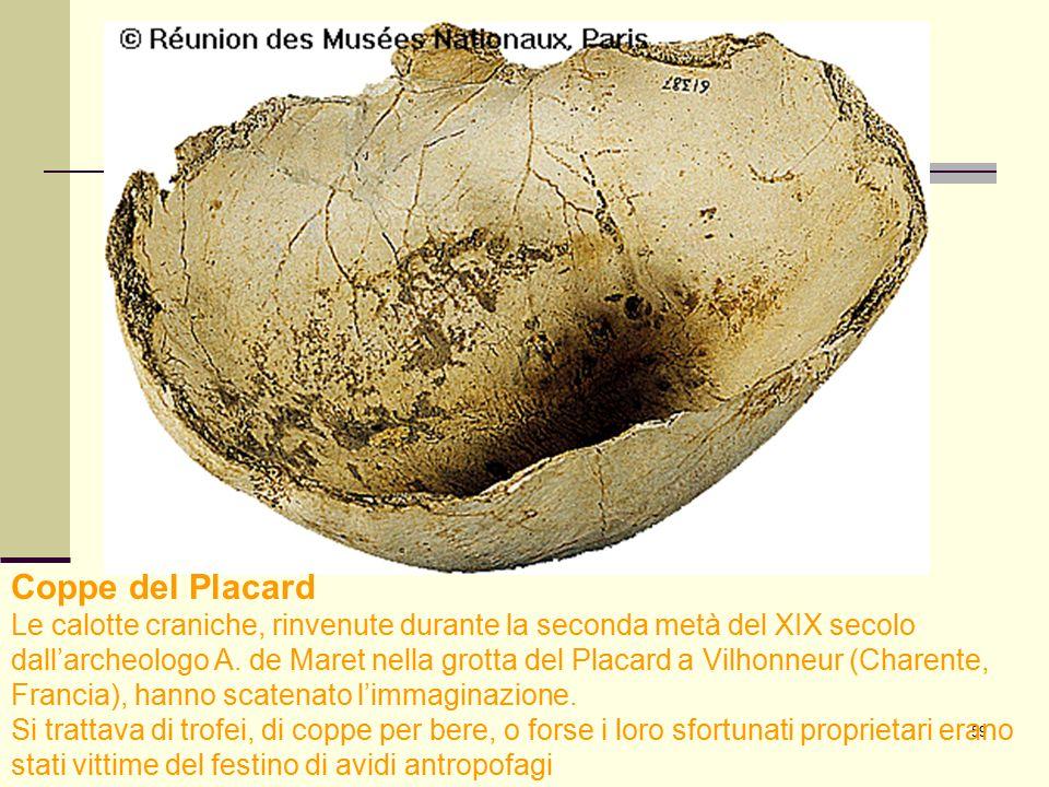 59 Coppe del Placard Le calotte craniche, rinvenute durante la seconda metà del XIX secolo dall'archeologo A. de Maret nella grotta del Placard a Vilh