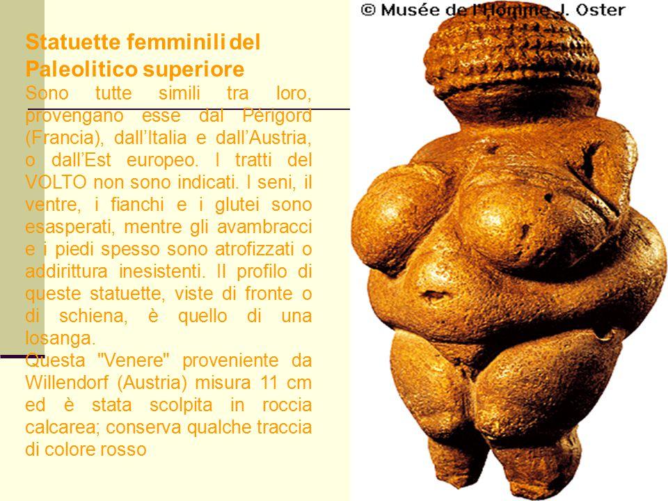 61 Statuette femminili del Paleolitico superiore Sono tutte simili tra loro, provengano esse dal Périgord (Francia), dall'Italia e dall'Austria, o dal