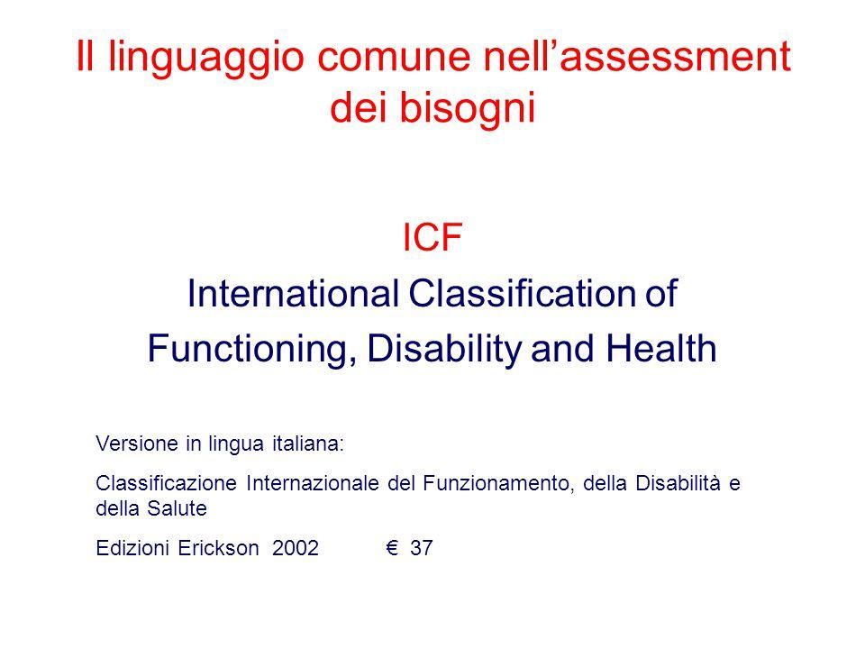 Il linguaggio comune nell'assessment dei bisogni ICF International Classification of Functioning, Disability and Health Versione in lingua italiana: C