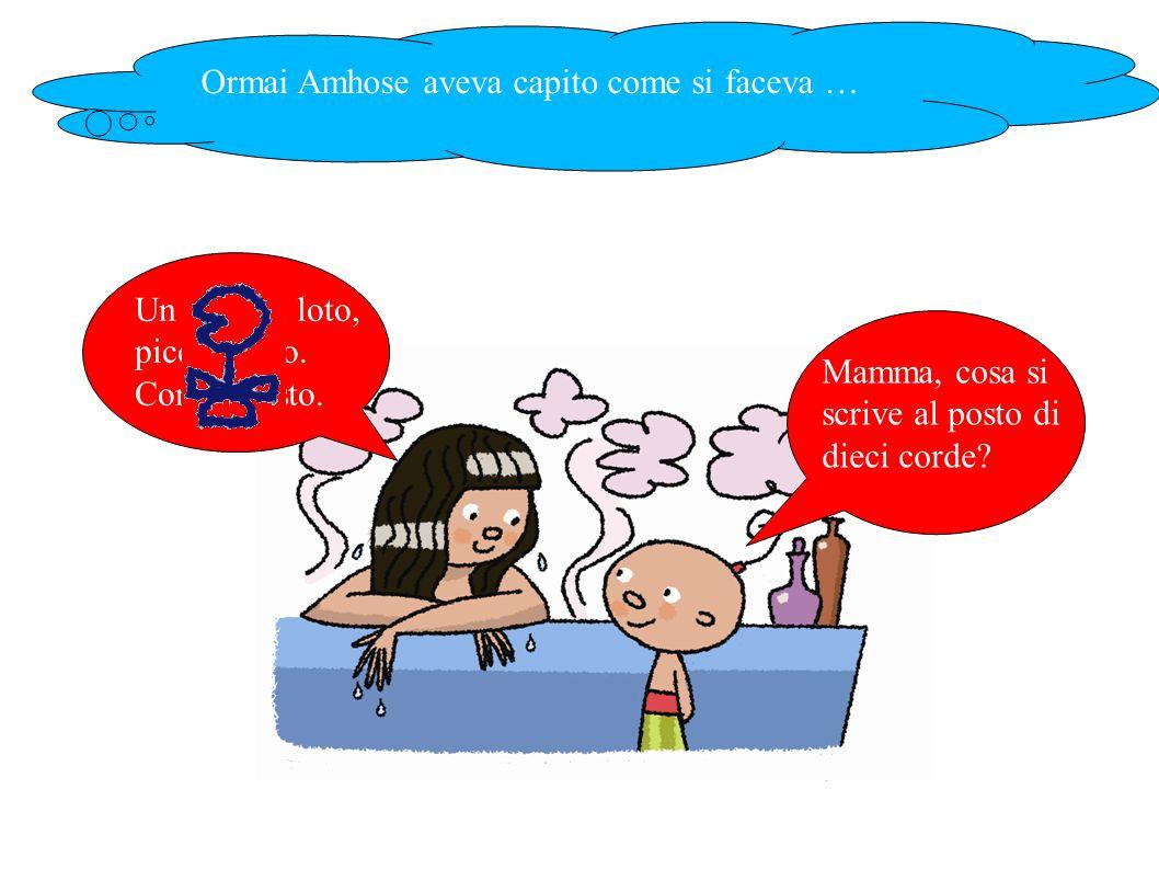 Ormai Amhose aveva capito come si faceva … Mamma, cosa si scrive al posto di dieci corde.
