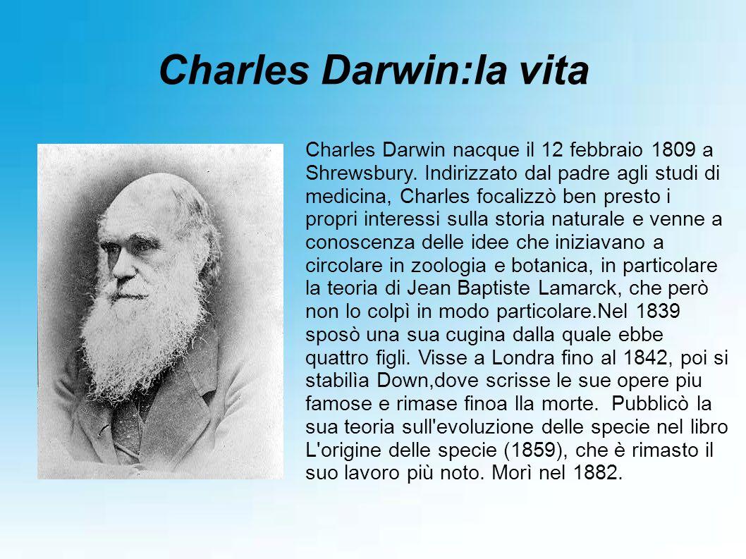 Charles Darwin:la vita Charles Darwin nacque il 12 febbraio 1809 a Shrewsbury. Indirizzato dal padre agli studi di medicina, Charles focalizzò ben pre