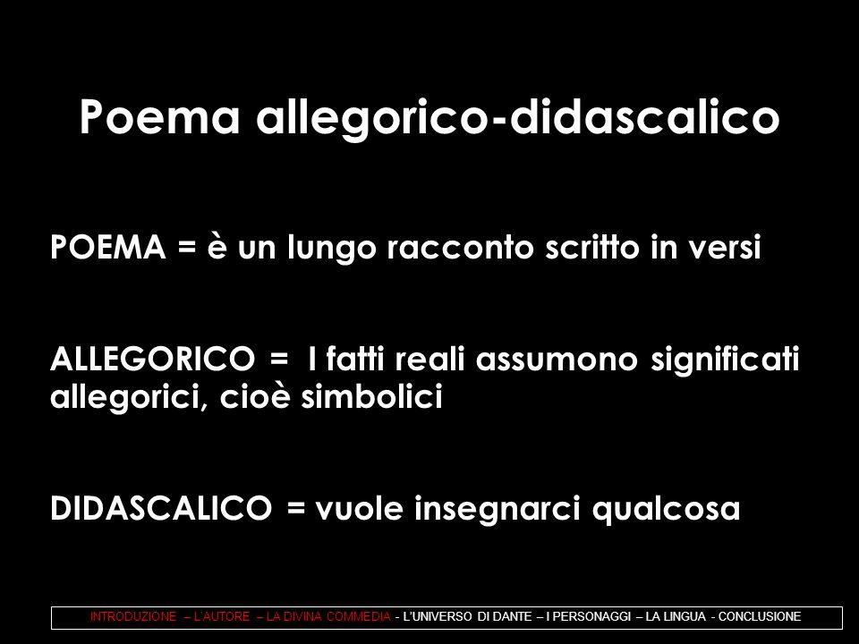 Poema allegorico-didascalico POEMA = è un lungo racconto scritto in versi ALLEGORICO = I fatti reali assumono significati allegorici, cioè simbolici D