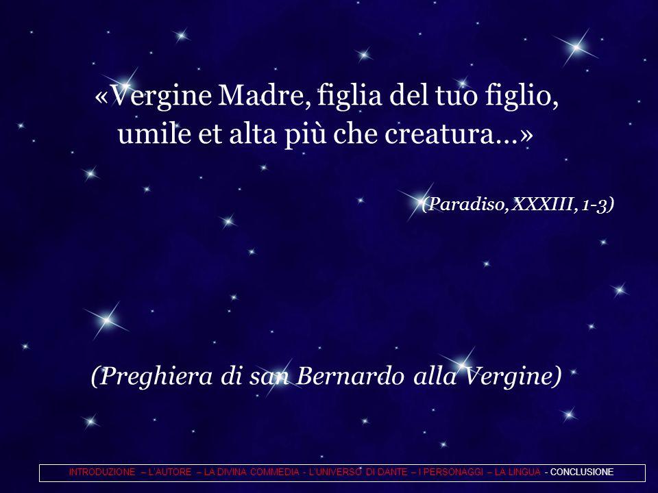 «Vergine Madre, figlia del tuo figlio, umile et alta più che creatura…» (Paradiso, XXXIII, 1-3) (Preghiera di san Bernardo alla Vergine)  INTRODUZION