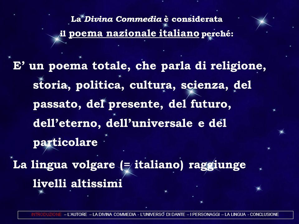 La Divina Commedia è considerata il poema nazionale italiano perché: E' un poema totale, che parla di religione, storia, politica, cultura, scienza, d