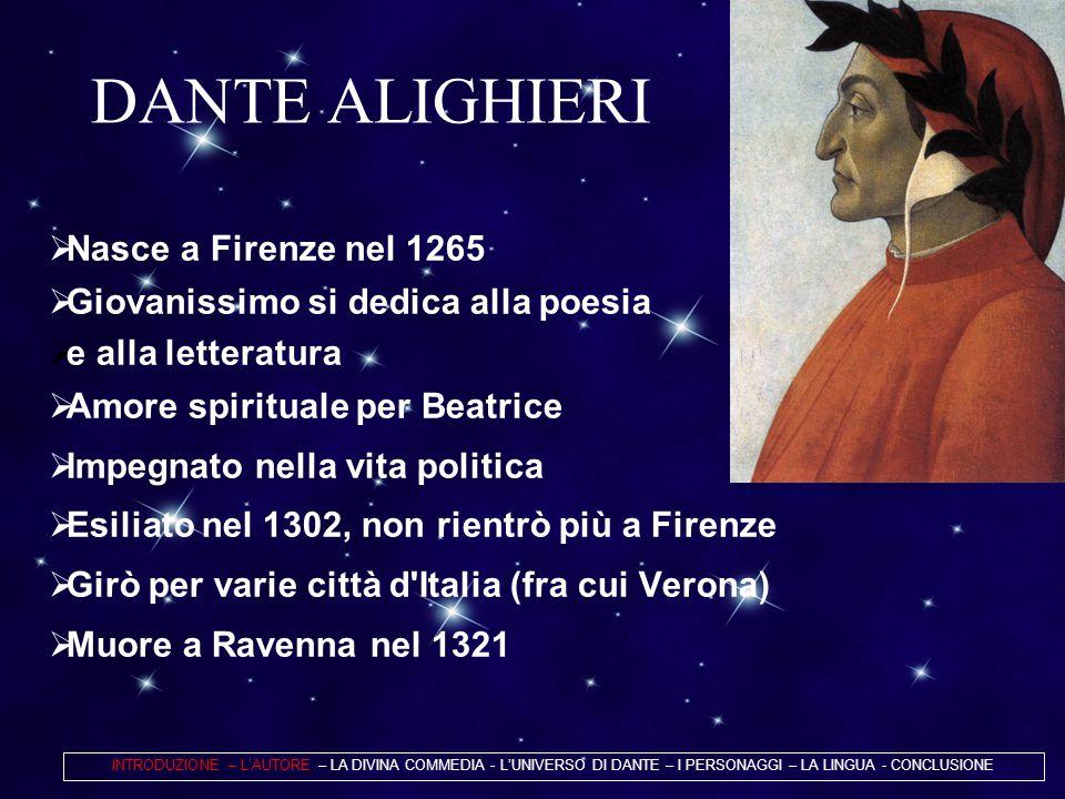 DANTE ALIGHIERI  Nasce a Firenze nel 1265  Giovanissimo si dedica alla poesia  e alla letteratura  Amore spirituale per Beatrice  Impegnato nella