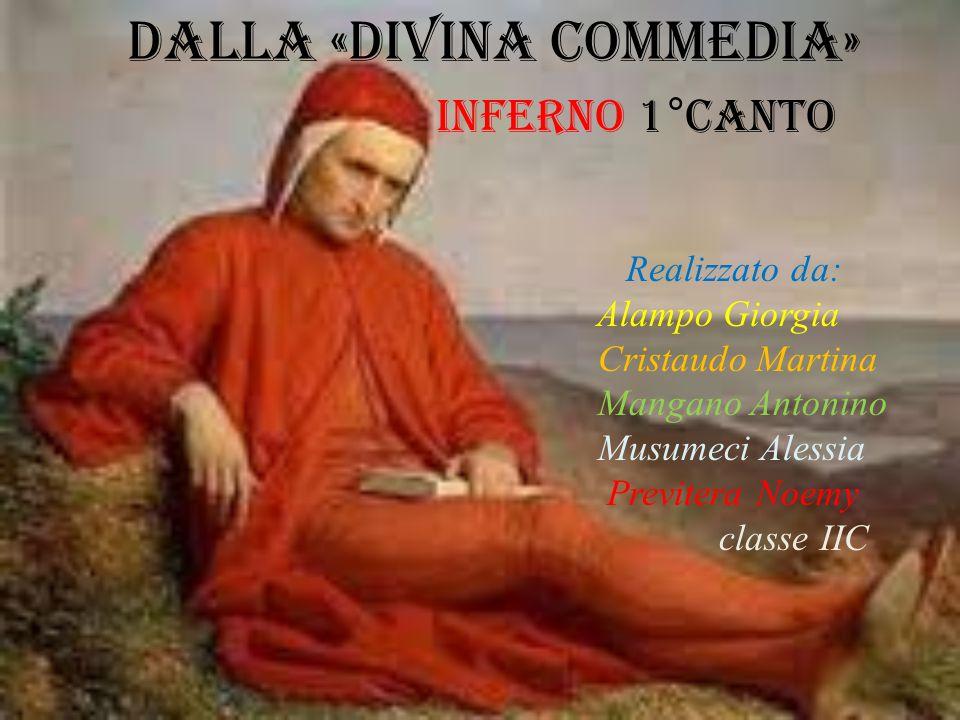 DALLA «Divina commedia» INFERNO 1°canto Realizzato da: Alampo Giorgia Cristaudo Martina Mangano Antonino Musumeci Alessia Previtera Noemy classe IIC