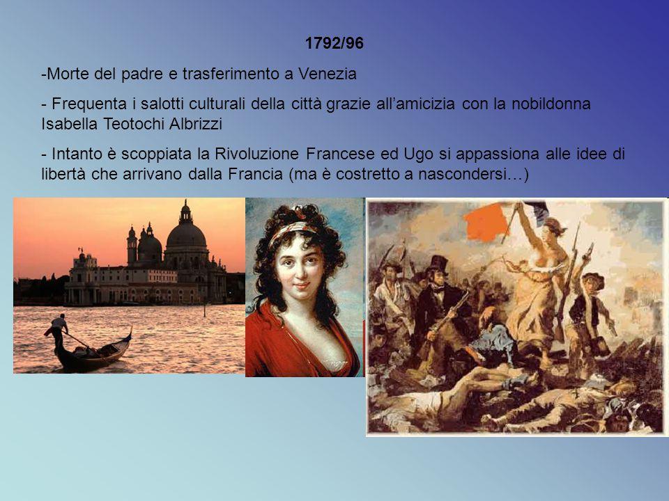 1792/96 -Morte del padre e trasferimento a Venezia - Frequenta i salotti culturali della città grazie all'amicizia con la nobildonna Isabella Teotochi