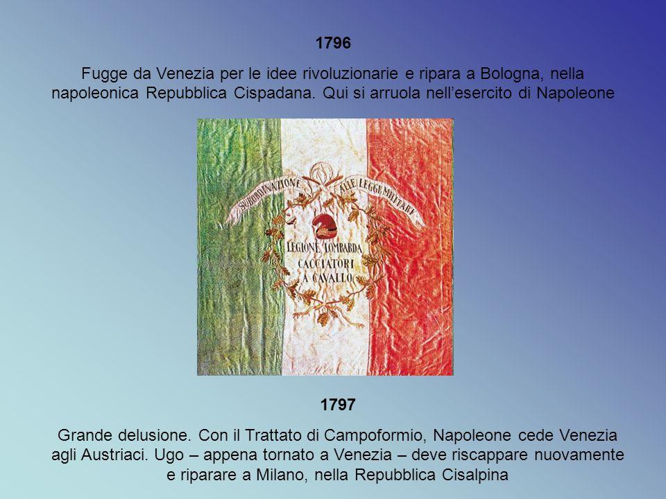 1796 Fugge da Venezia per le idee rivoluzionarie e ripara a Bologna, nella napoleonica Repubblica Cispadana. Qui si arruola nell'esercito di Napoleone
