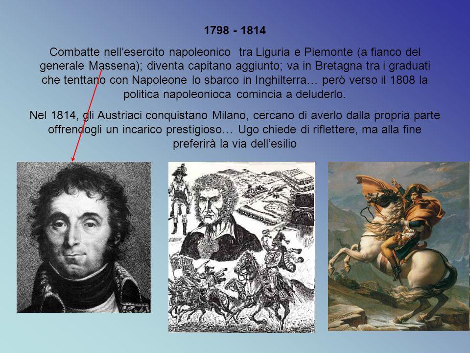 1798 - 1814 Combatte nell'esercito napoleonico tra Liguria e Piemonte (a fianco del generale Massena); diventa capitano aggiunto; va in Bretagna tra i