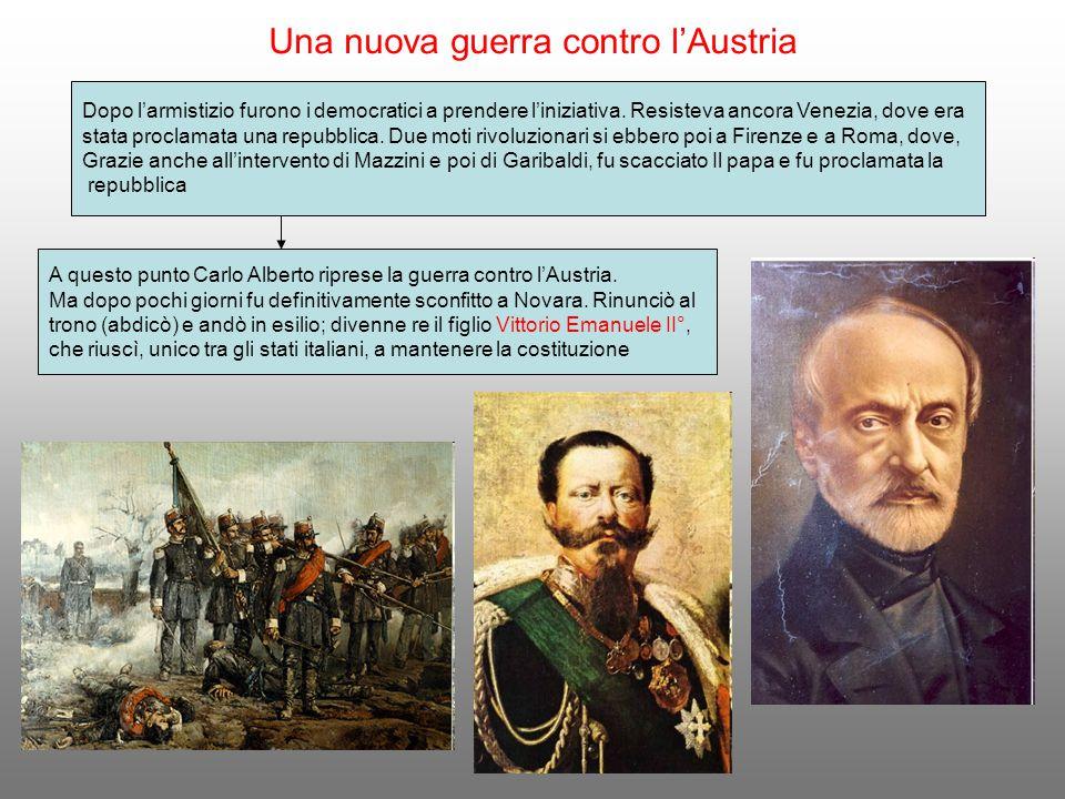 Una nuova guerra contro l'Austria Dopo l'armistizio furono i democratici a prendere l'iniziativa. Resisteva ancora Venezia, dove era stata proclamata