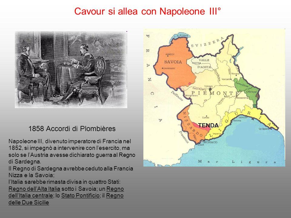 Cavour si allea con Napoleone III° 1858 Accordi di Plombières Napoleone III, divenuto imperatore di Francia nel 1852, si impegnò a intervenire con l'e