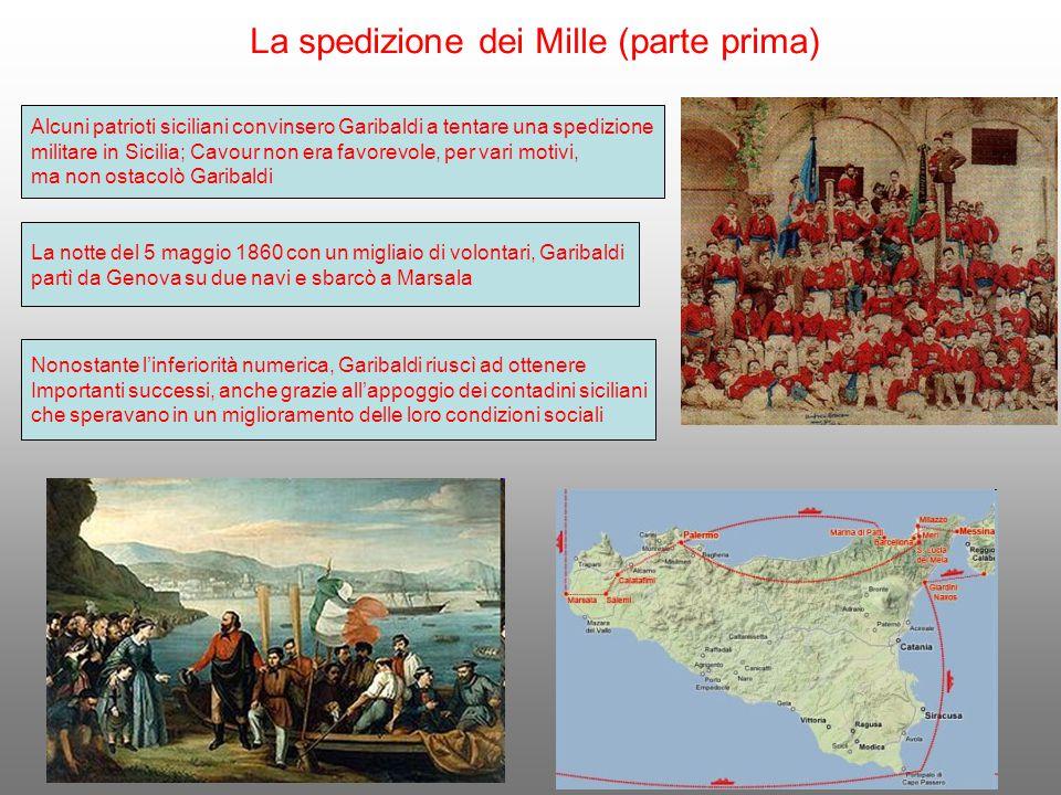 La spedizione dei Mille (parte prima) Alcuni patrioti siciliani convinsero Garibaldi a tentare una spedizione militare in Sicilia; Cavour non era favo