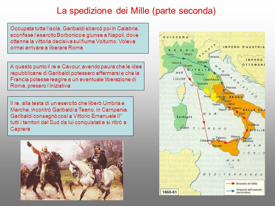 La spedizione dei Mille (parte seconda) Occupata tutta l'isola, Garibaldi sbarcò poi in Calabria, sconfisse l'esercito Borbonico e giunse a Napoli, do