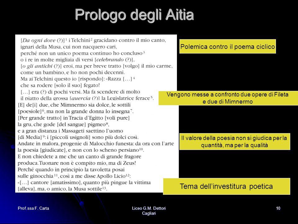 Prof.ssa F. CartaLiceo G.M. Dettori Cagliari 10 Prologo degli Aitia Polemica contro il poema ciclico Vengono messe a confronto due opere di Fileta e d
