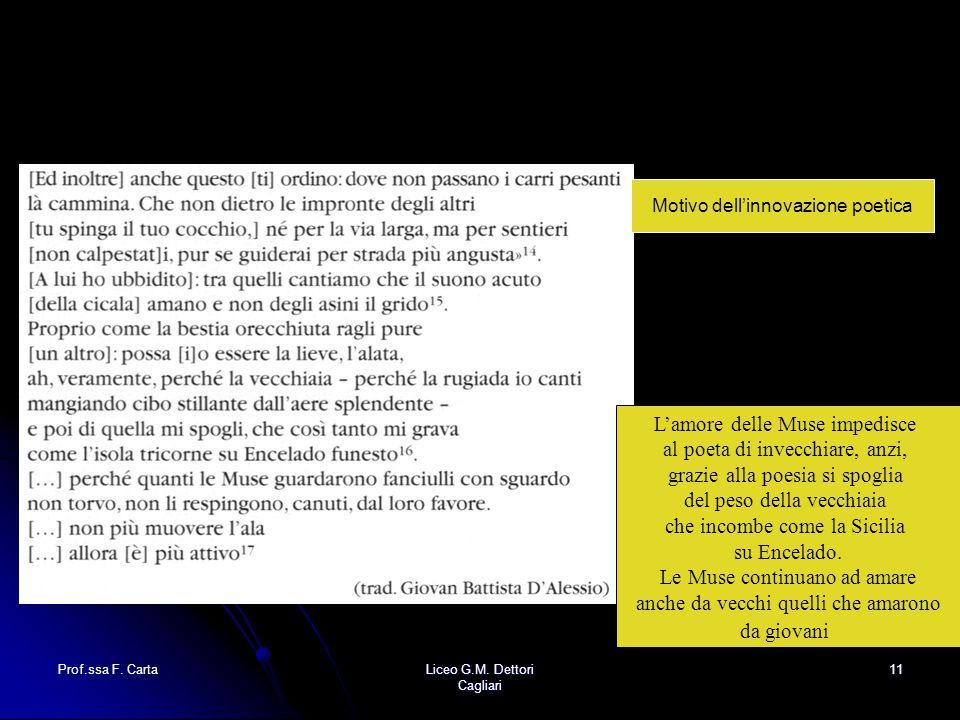 Prof.ssa F. CartaLiceo G.M. Dettori Cagliari 11 Motivo dell'innovazione poetica L'amore delle Muse impedisce al poeta di invecchiare, anzi, grazie all