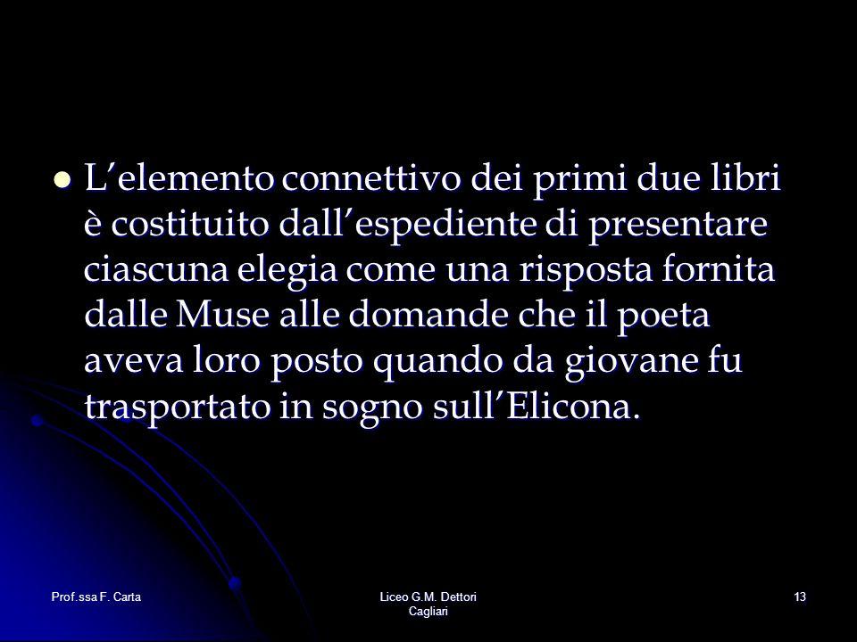Prof.ssa F. CartaLiceo G.M. Dettori Cagliari 13 L'elemento connettivo dei primi due libri è costituito dall'espediente di presentare ciascuna elegia c