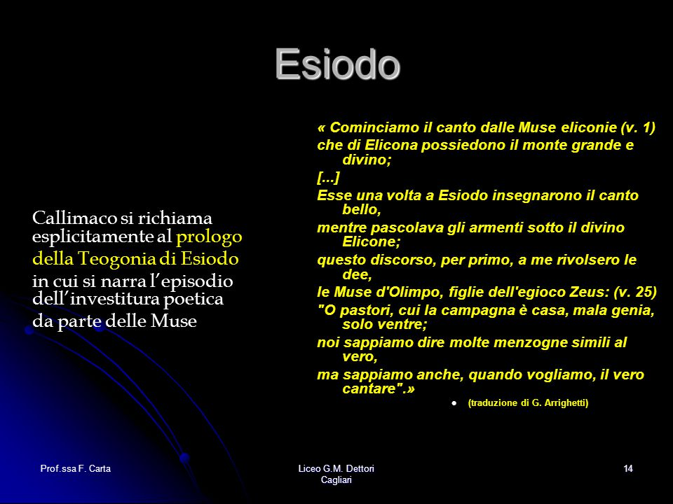 Prof.ssa F. CartaLiceo G.M. Dettori Cagliari 14 Esiodo Callimaco si richiama esplicitamente al prologo della Teogonia di Esiodo in cui si narra l'epis