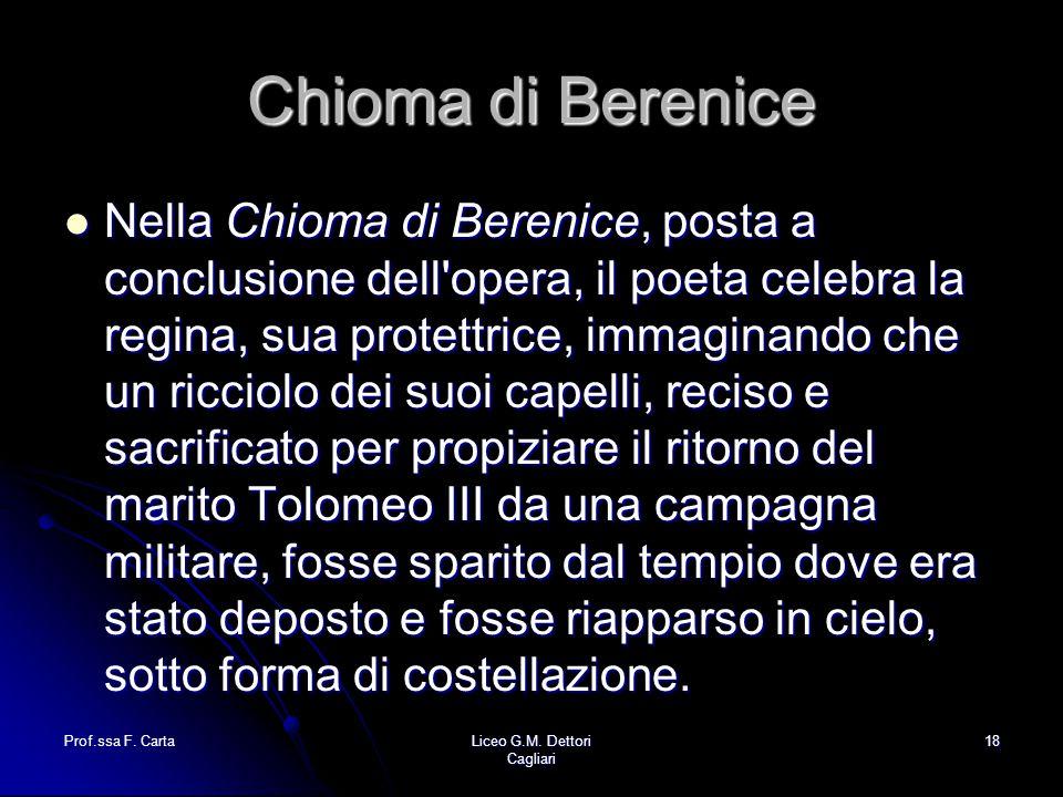 Prof.ssa F. CartaLiceo G.M. Dettori Cagliari 18 Chioma di Berenice Nella Chioma di Berenice, posta a conclusione dell'opera, il poeta celebra la regin