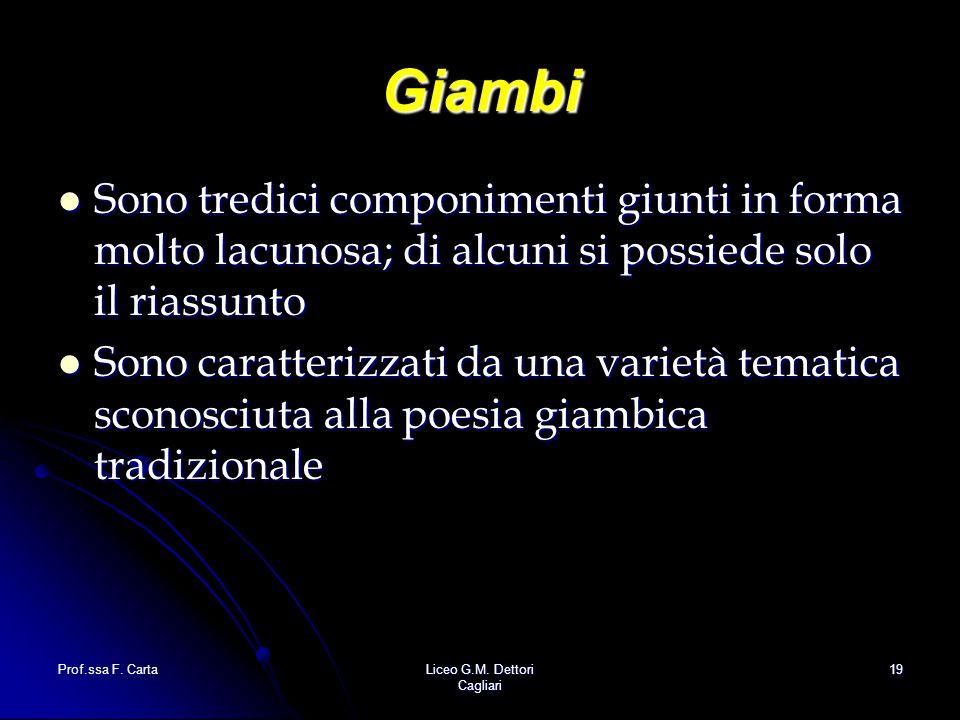 Prof.ssa F. CartaLiceo G.M. Dettori Cagliari 19 Giambi Sono tredici componimenti giunti in forma molto lacunosa; di alcuni si possiede solo il riassun