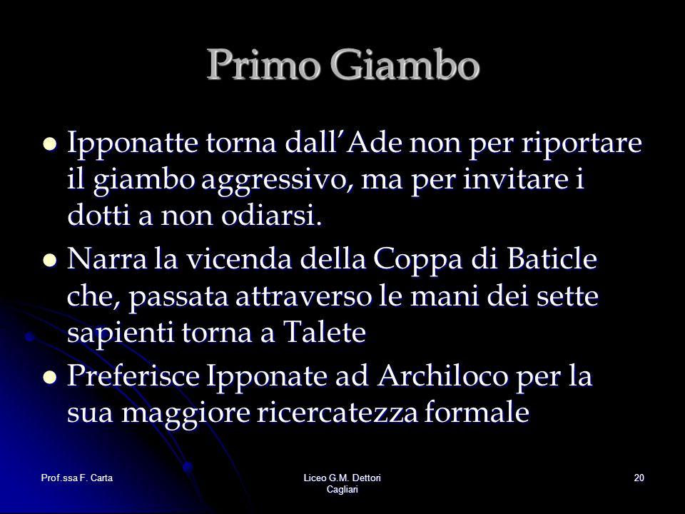 Prof.ssa F. CartaLiceo G.M. Dettori Cagliari 20 Primo Giambo Ipponatte torna dall'Ade non per riportare il giambo aggressivo, ma per invitare i dotti