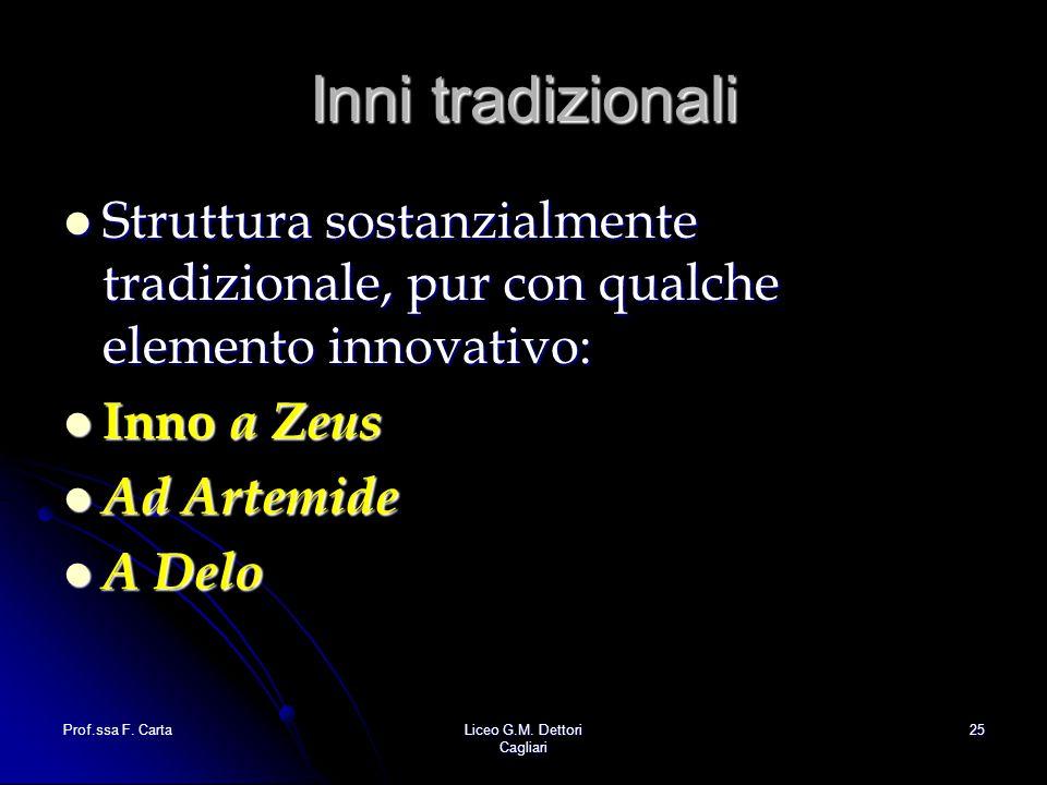 Prof.ssa F. CartaLiceo G.M. Dettori Cagliari 25 Inni tradizionali Struttura sostanzialmente tradizionale, pur con qualche elemento innovativo: Struttu
