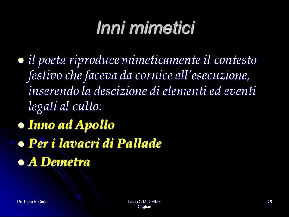 Prof.ssa F. CartaLiceo G.M. Dettori Cagliari 26 Inni mimetici il poeta riproduce mimeticamente il contesto festivo che faceva da cornice all'esecuzion