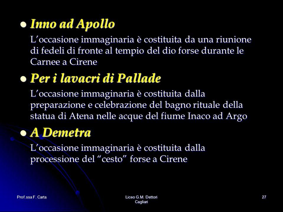 Prof.ssa F. CartaLiceo G.M. Dettori Cagliari 27 Inno ad Apollo Inno ad Apollo L'occasione immaginaria è costituita da una riunione di fedeli di fronte