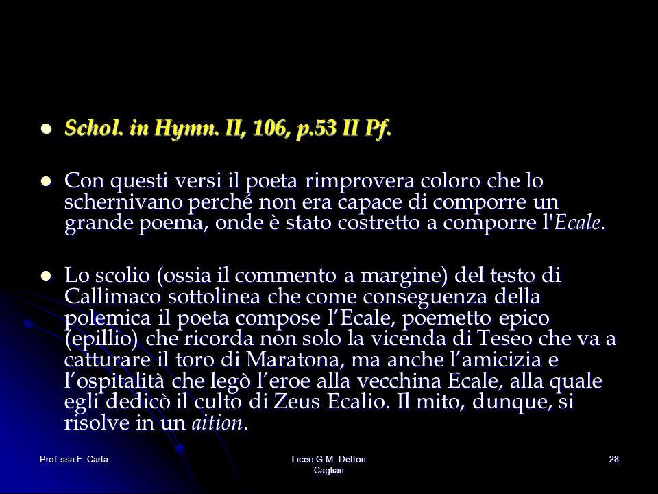 Prof.ssa F. CartaLiceo G.M. Dettori Cagliari 28 Schol. in Hymn. II, 106, p.53 II Pf. Schol. in Hymn. II, 106, p.53 II Pf. Con questi versi il poeta ri