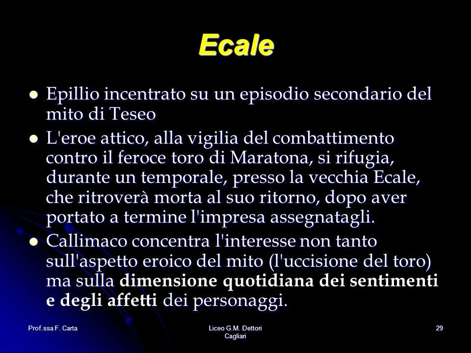 Prof.ssa F. CartaLiceo G.M. Dettori Cagliari 29 Ecale Epillio incentrato su un episodio secondario del mito di Teseo Epillio incentrato su un episodio