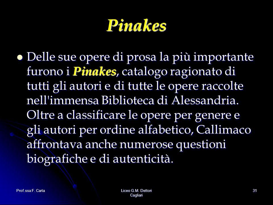 Prof.ssa F. CartaLiceo G.M. Dettori Cagliari 31 Pinakes Delle sue opere di prosa la più importante furono i Pinakes, catalogo ragionato di tutti gli a