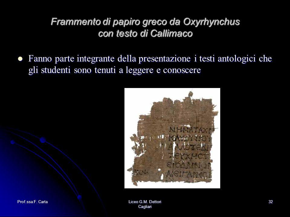 Prof.ssa F. CartaLiceo G.M. Dettori Cagliari 32 Frammento di papiro greco da Oxyrhynchus con testo di Callimaco Fanno parte integrante della presentaz