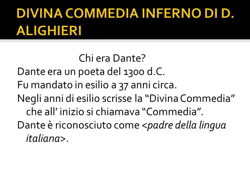 """Chi era Dante? Dante era un poeta del 1300 d.C. Fu mandato in esilio a 37 anni circa. Negli anni di esilio scrisse la """"Divina Commedia"""" che all' inizi"""
