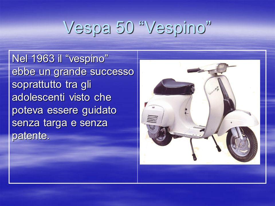 Vespa 50 Vespino Nel 1963 il vespino ebbe un grande successo soprattutto tra gli adolescenti visto che poteva essere guidato senza targa e senza patente.