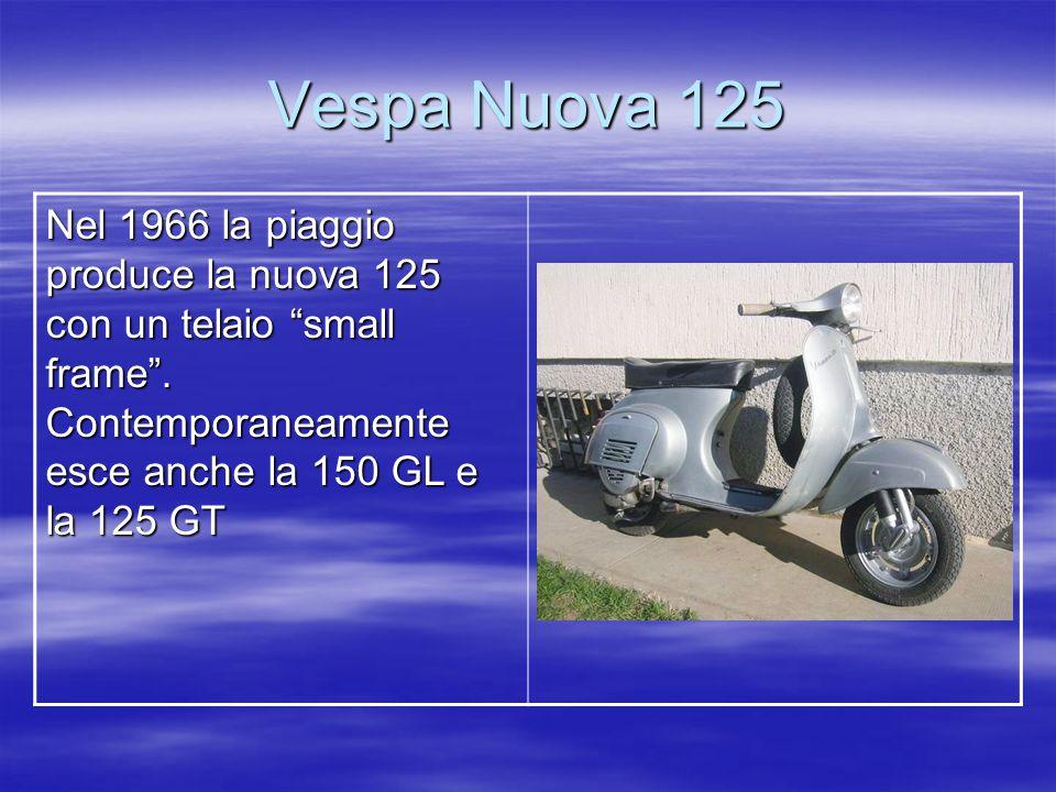 Vespa Nuova 125 Nel 1966 la piaggio produce la nuova 125 con un telaio small frame .