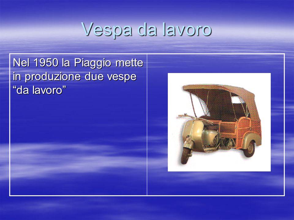 Vespa da lavoro Nel 1950 la Piaggio mette in produzione due vespe da lavoro