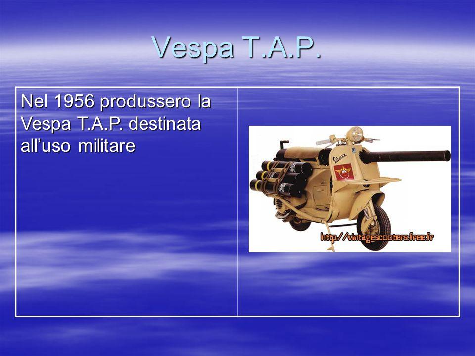 Vespa T.A.P. Nel 1956 produssero la Vespa T.A.P. destinata all'uso militare