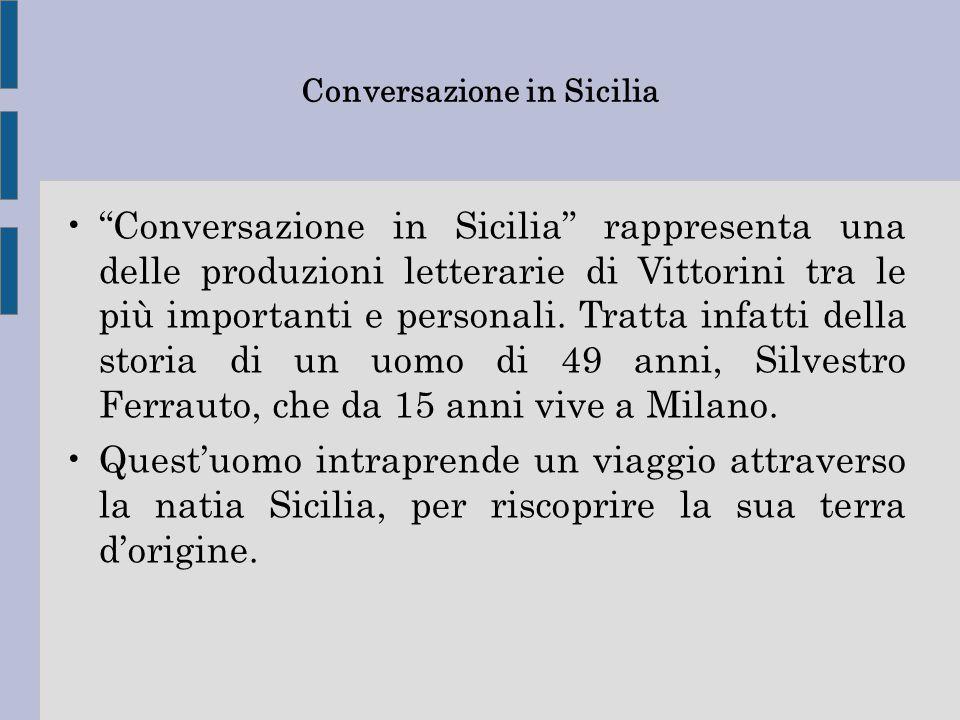 """Conversazione in Sicilia """"Conversazione in Sicilia"""" rappresenta una delle produzioni letterarie di Vittorini tra le più importanti e personali. Tratta"""