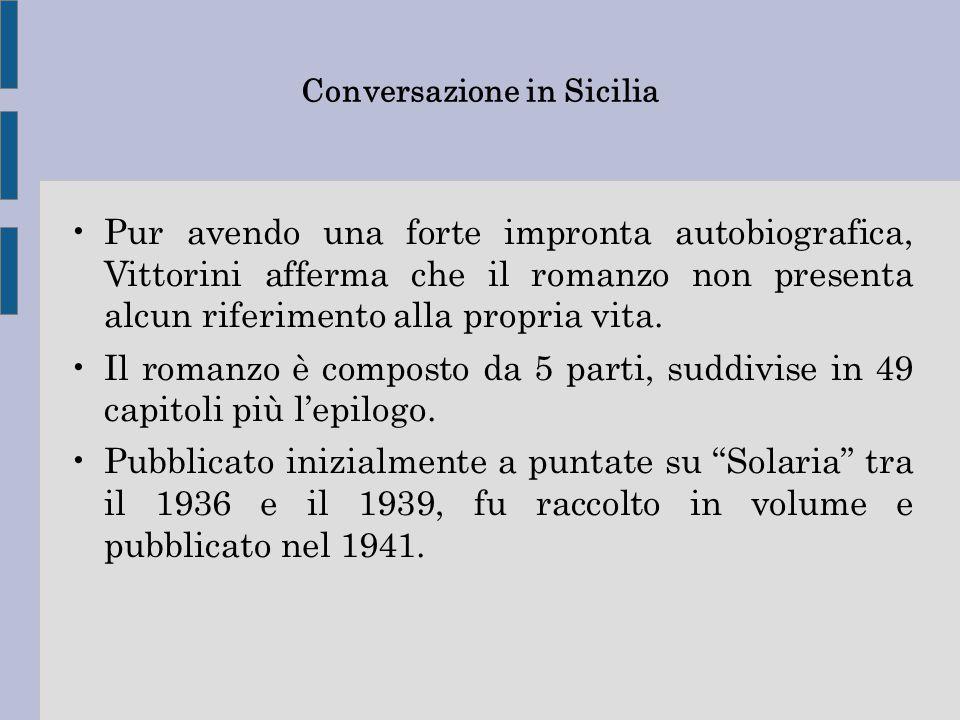 Conversazione in Sicilia Pur avendo una forte impronta autobiografica, Vittorini afferma che il romanzo non presenta alcun riferimento alla propria vi