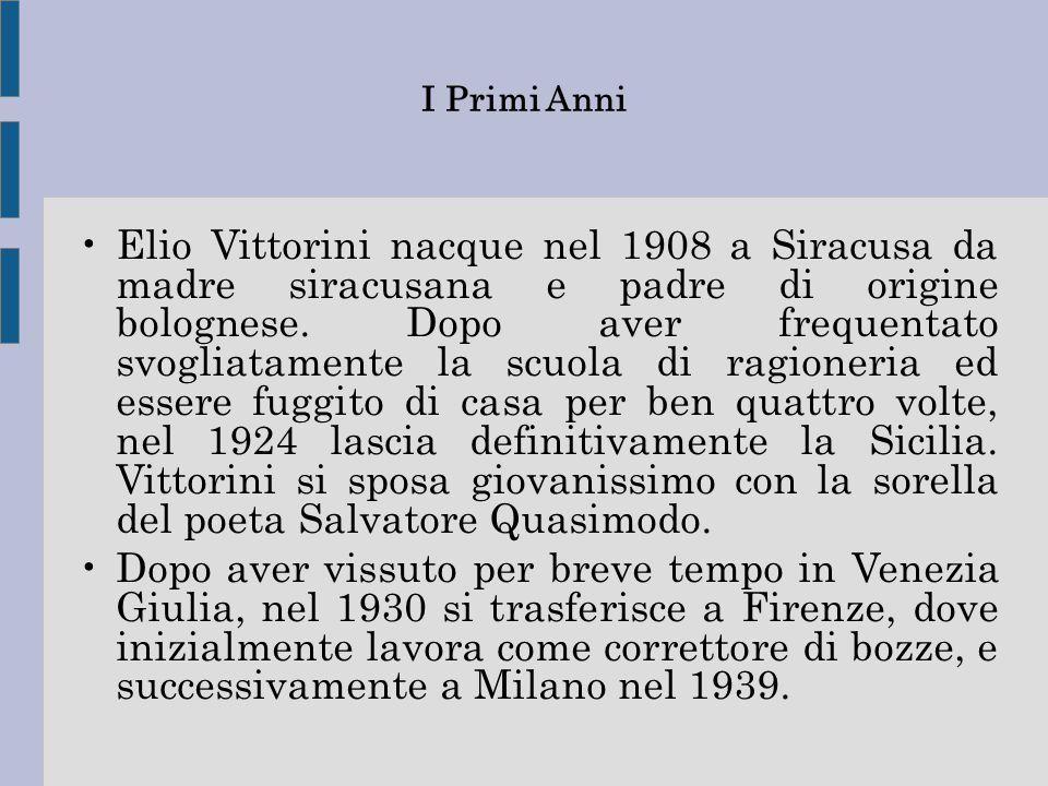 I Primi Anni Elio Vittorini nacque nel 1908 a Siracusa da madre siracusana e padre di origine bolognese. Dopo aver frequentato svogliatamente la scuol