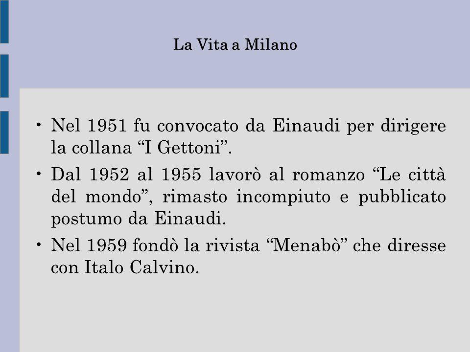 """La Vita a Milano Nel 1951 fu convocato da Einaudi per dirigere la collana """"I Gettoni"""". Dal 1952 al 1955 lavorò al romanzo """"Le città del mondo"""", rimast"""