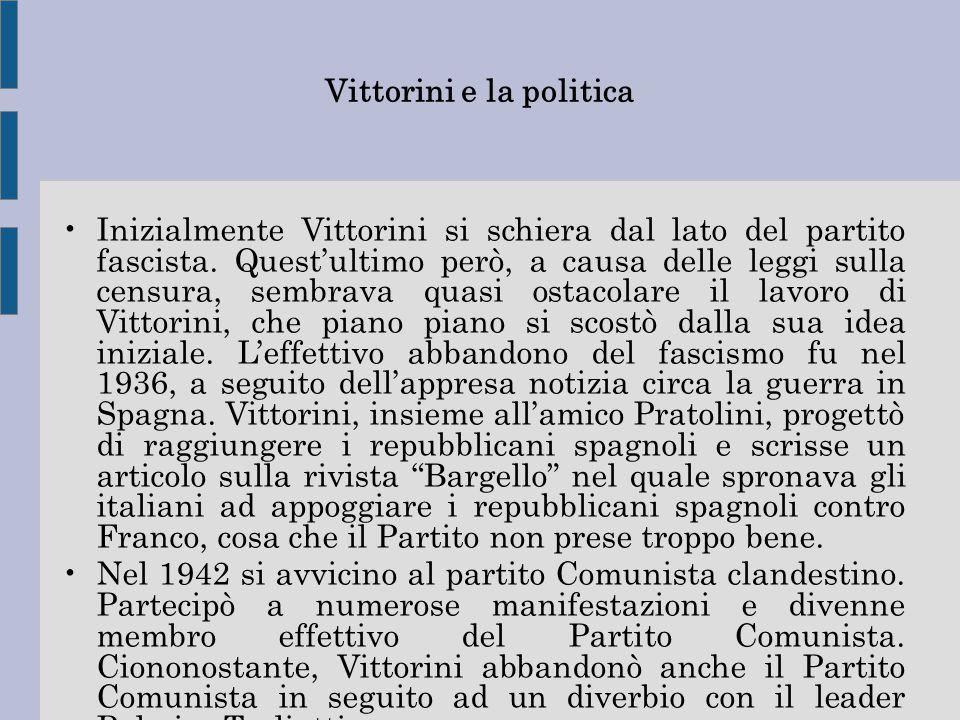 Vittorini e la politica Inizialmente Vittorini si schiera dal lato del partito fascista. Quest'ultimo però, a causa delle leggi sulla censura, sembrav