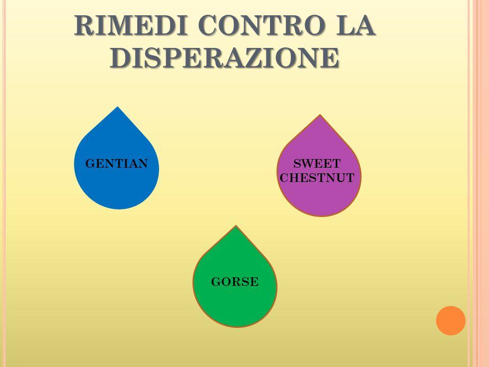 RIMEDI CONTRO LA DISPERAZIONE GENTIAN GORSE SWEET CHESTNUT